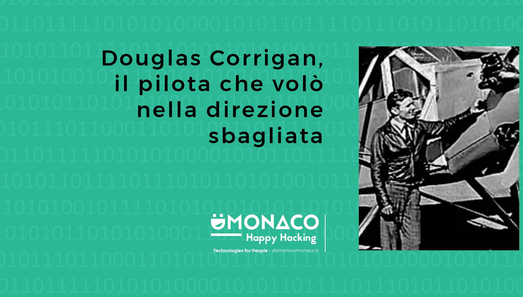 Douglas Corrigan, il pilota che volò nella direzione sbagliata